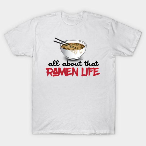 all about that ramen life ramen shirt