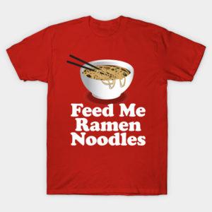 feed me ramen noodles shirt