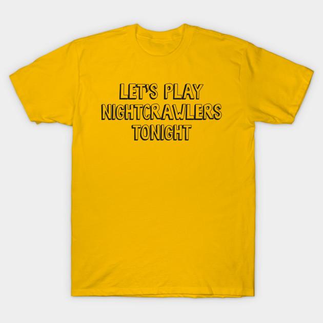 lets play nightcrawlers tonight shirt