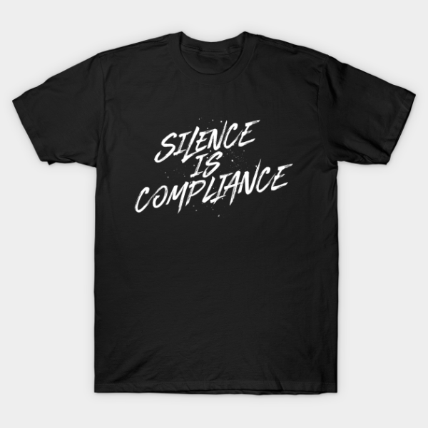 Black t-shirt featuring the words silence in compliance in a grungy font